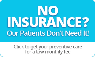 No Insurance? Our Patients Don't Need It! Click to get your preventive care for a low monthly fee. Image | Sunshine Smiles Dental Care, Dentist in Silver Spring, MD 20910